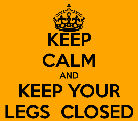 keep-calm-and-keep-your-legs-closed-1